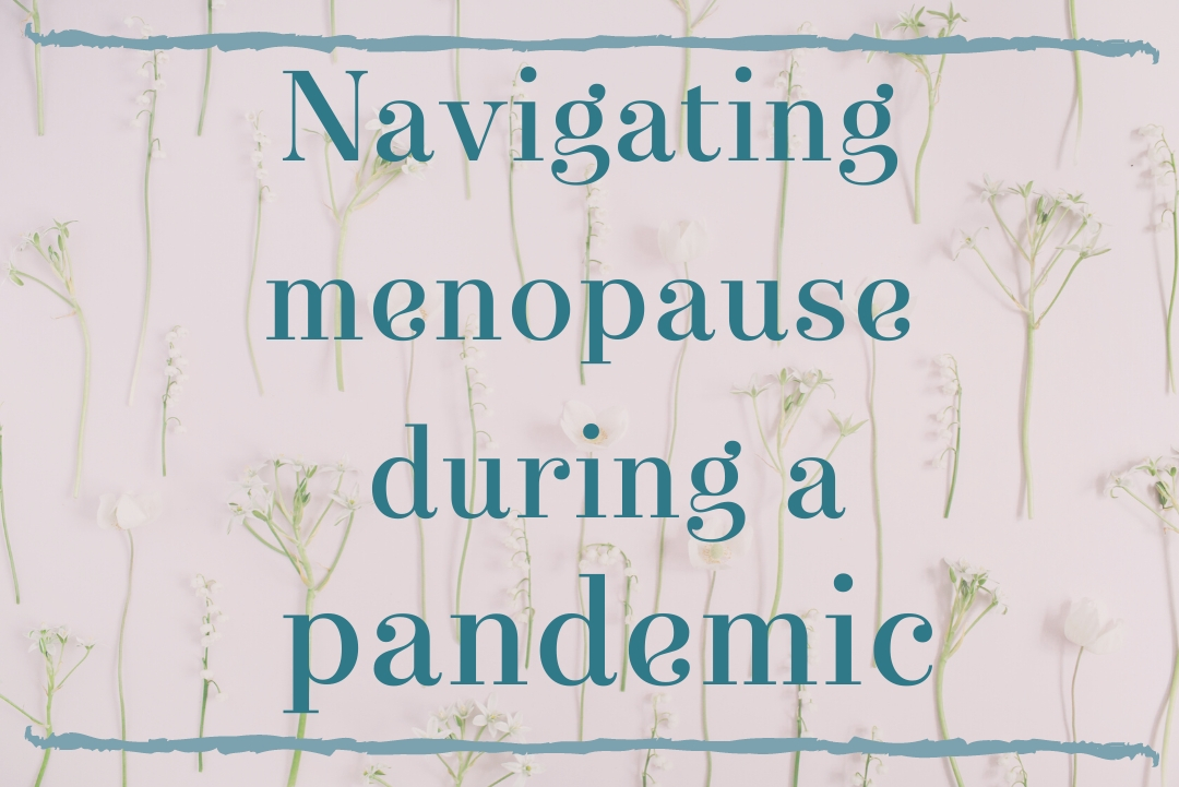 Navigating Menopause during a Pandemic