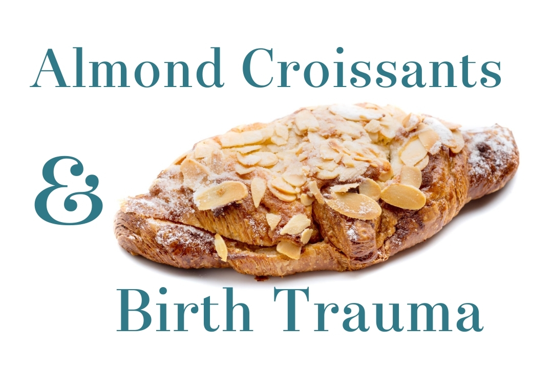 Almond Croissants & Birth Trauma