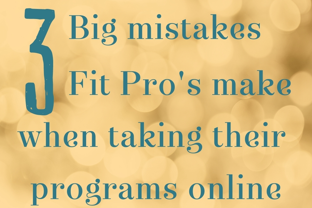 3 Big mistakes Fit Pro's make when taking their programs online