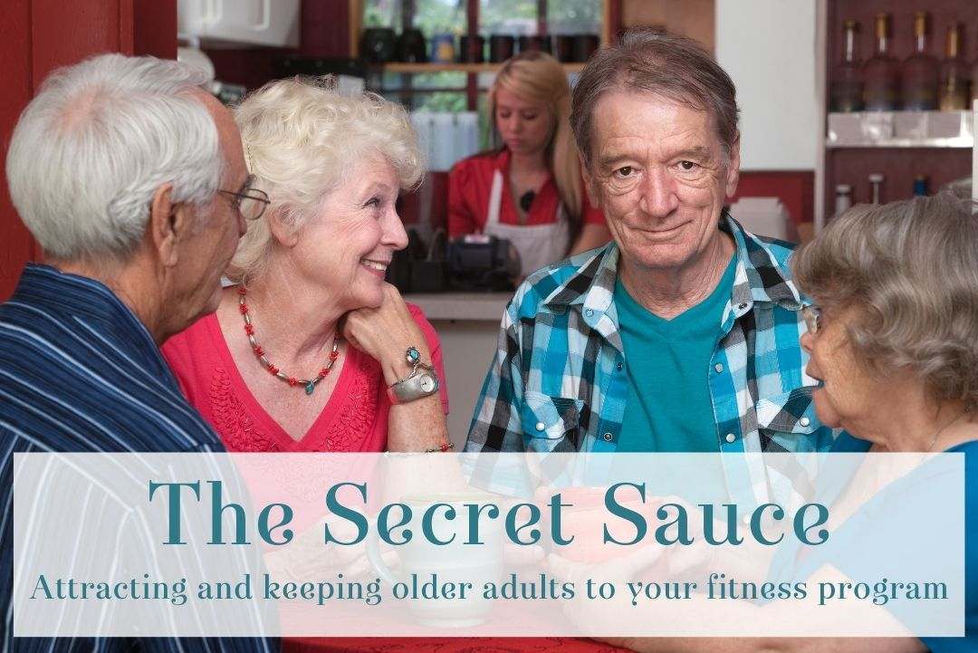 The secret sauce – 5 key ingredients to attracting and keeping older adults into your fitness program